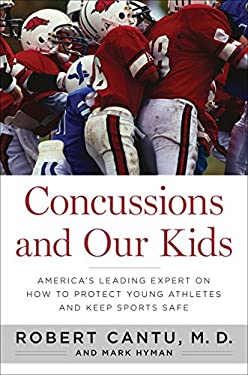 Concussions and Our Kids: America's Leading Expert on How to Protect Young Athletes and Keep Sports Safe 9780547773940