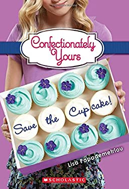 Confectionately Yours #1: Save the Cupcake! 9780545222280