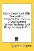Dairy Cattle and Milk Production: Prepared for the Use of Agricultural College Students and Dairy Farmers (1911) 9780548825440