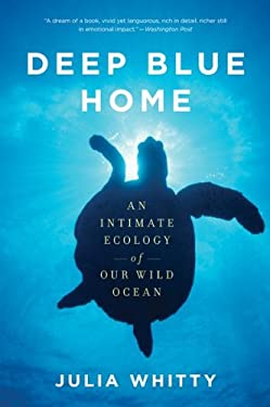 Deep Blue Home: An Intimate Ecology of Our Wild Ocean 9780547520339