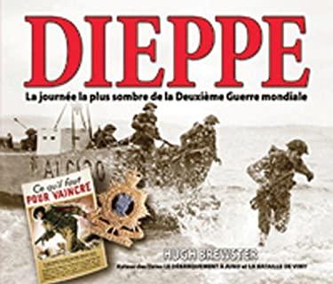 Dieppe La Journee La Plus Sombre de La Deuxieme Guerre Mondiale 9780545994224