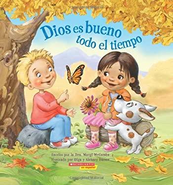 Dios Es Bueno Todo El Tiempo: (Spanish Language Edition of God Is Good.All the Time) 9780545456180