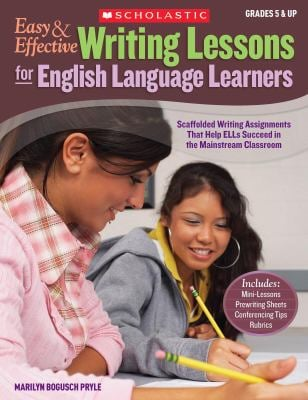 Easy & Effective Writing Lessons for English Language Learners: Scaffolded Writing Assignments That Help ELLs Succeed in the Mainstream Classroom 9780545108775