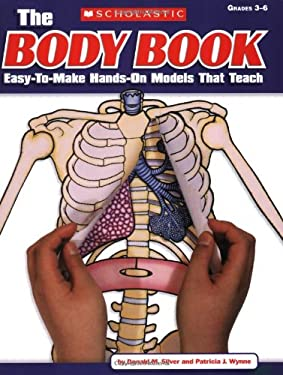 The Body Book: Easy-To-Make Hands-On Models That Teach 9780545048736