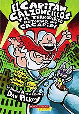 El  Capitan Calzoncillos y El Terrorifico Retorno de Cacapipi: (Spanish Language Edition of Captain Underpants and the Terrifying Return of Tippy Tink 9780545488709