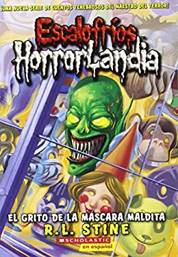 Escalofrios Horrorlandia #4: El Grito de La Mascara Maldita: (Spanish Language Edition of Goosebumps Horrorland #4: Scream of the Haunted Mask) 9780545238502