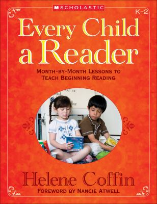 Every Child a Reader: Month-By-Month Lessons to Teach Beginning Reading, K-2 9780545058971