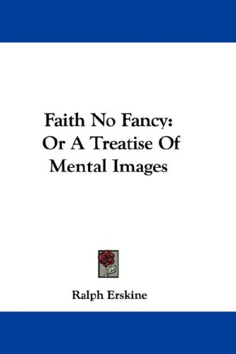Faith No Fancy: Or a Treatise of Mental Images - Erskine, Ralph