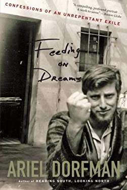Feeding on Dreams: Confessions of an Unrepentant Exile 9780547844183