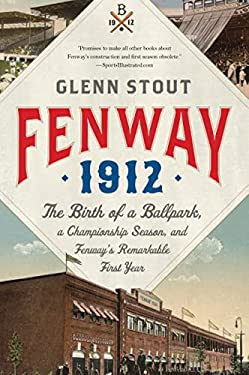 Fenway 1912: The Birth of a Ballpark, a Championship Season, and Fenway's Remarkable First Year 9780547844572