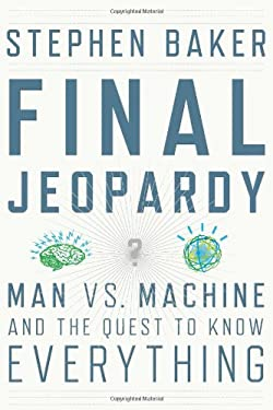 Final Jeopardy: Man vs. Machine and the Quest to Know Everything 9780547483160
