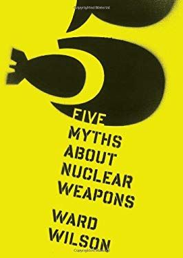 Five Myths about Nuclear Weapons 9780547857879