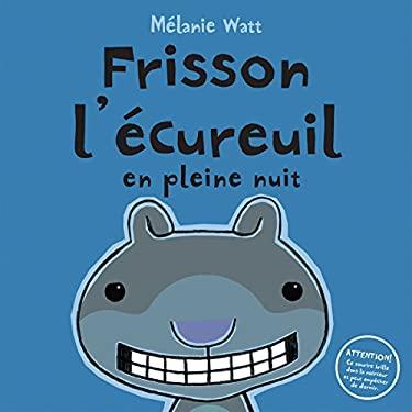 Frisson L'Ecureuil En Pleine Nuit 9780545987455