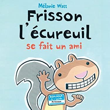 Frisson L'Ecureuil Se Fait un Ami 9780545998062