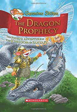 Geronimo Stilton and the Kingdom of Fantasy #4: The Dragon Prophecy 9780545393515
