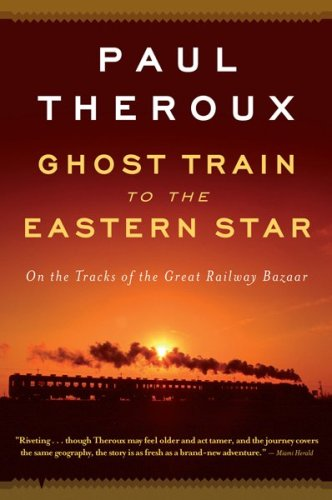 Ghost Train to the Eastern Star: On the Tracks of the Great Railway Bazaar 9780547237930