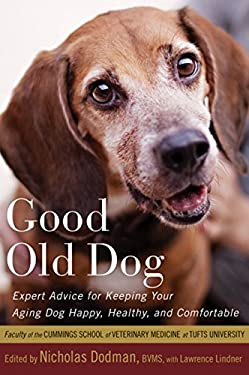 Good Old Dog: Expert Advice for Keeping Your Aging Dog Happy, Healthy, and Comfortable 9780547232829