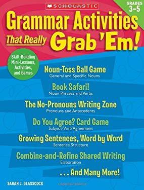 Grammar Activities That Really Grab 'Em!, Grades 3-5 9780545112659