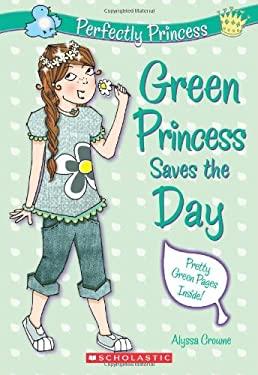 Green Princess Saves the Day 9780545208482