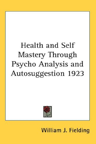 Health and Self Mastery Through Psycho Analysis and Autosuggestion 1923 9780548054871