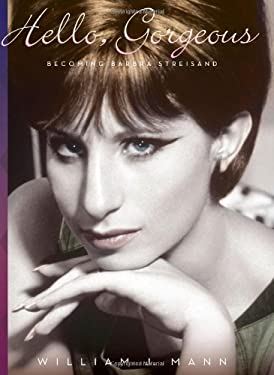 Hello, Gorgeous: Becoming Barbra Streisand 9780547368924