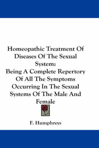 Homeopathic Treatment of Diseases of the Sexual System: Being a Complete Repertory of All the Symptoms Occurring in the Sexual Systems of the Male and 9780548199404