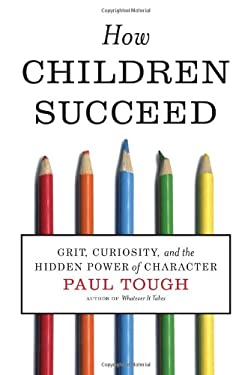 How Children Succeed: Grit, Curiosity, and the Hidden Power of Character 9780547564654