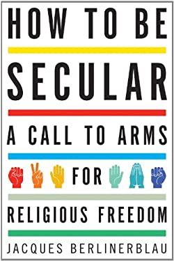 How to Be Secular: A Call to Arms for Religious Freedom 9780547473345