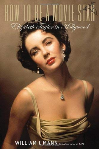 How to Be a Movie Star: Elizabeth Taylor in Hollywood 9780547134642