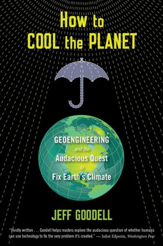 How to Cool the Planet: Geoengineering and the Audacious Quest to Fix Earth's Climate 9780547520230