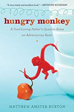 Hungry Monkey: A Food-Loving Father's Quest to Raise an Adventurous Eater 9780547336893