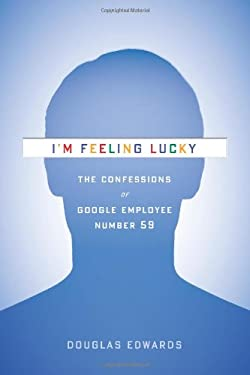 I'm Feeling Lucky: The Confessions of Google Employee Number 59 9780547416991