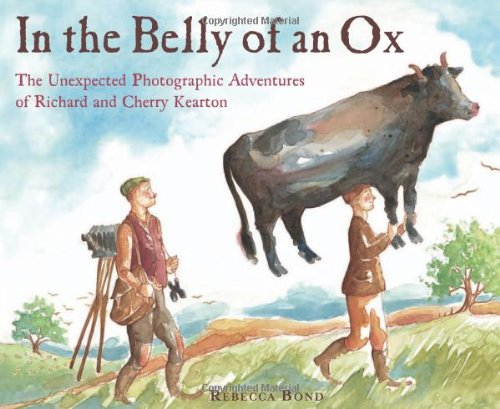 In the Belly of an Ox: The Unexpected Photographic Adventures of Richard and Cherry Kearton 9780547076751