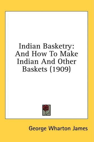 Indian Basketry: And How to Make Indian and Other Baskets (1909) 9780548981573