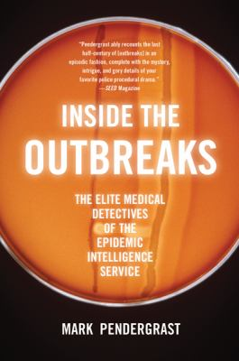 Inside the Outbreaks: The Elite Medical Detectives of the Epidemic Intelligence Service 9780547520308