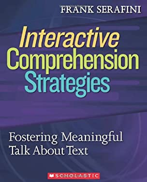 Interactive Comprehension Strategies: Fostering Meaningful Talk about Text 9780545083188