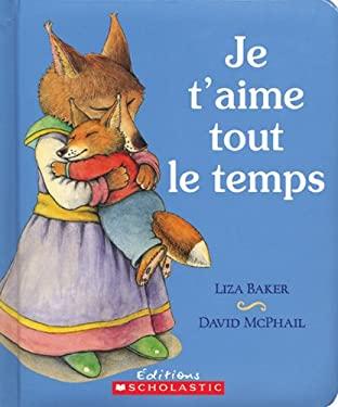 Je T'Aime Tout Le Temps 9780545991261