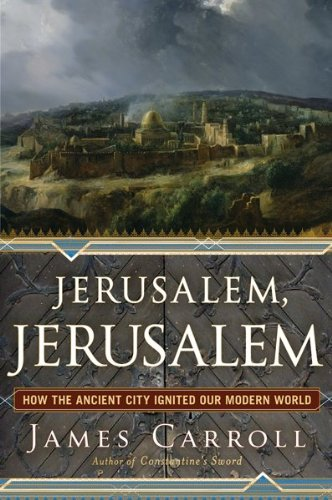 Jerusalem, Jerusalem: How the Ancient City Ignited Our Modern World 9780547195612
