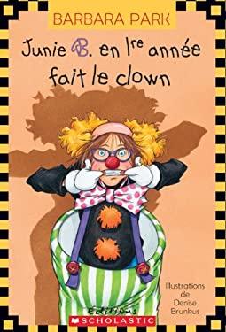 Junie B. En 1re Annee Fait Le Clown 9780545982269