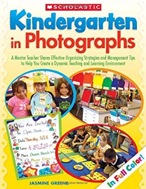 Kindergarten in Photographs: A Mentor Teacher Shares Effective Organizing Strategies and Management Tips to Help You Create a Dynamic Teaching and 9780545231381