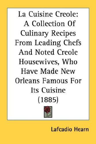 La Cuisine Creole: A Collection of Culinary Recipes from Leading Chefs and Noted Creole Housewives, Who Have Made New Orleans Famous for 9780548631904