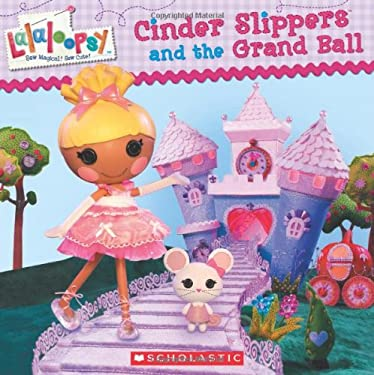 Lalaloopsy: Cinder Slippers and the Grand Ball 9780545477697