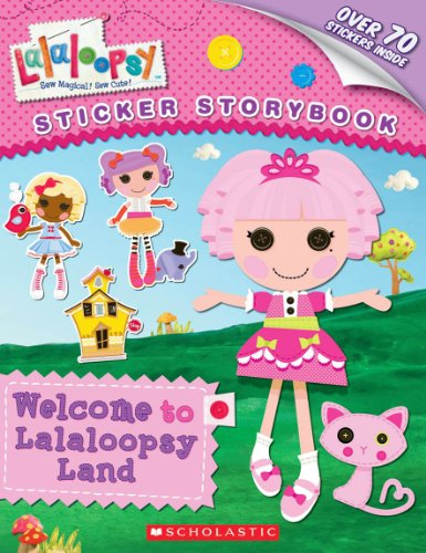Welcome to Lalaloopsy Land: Sticker Storybook 9780545379991