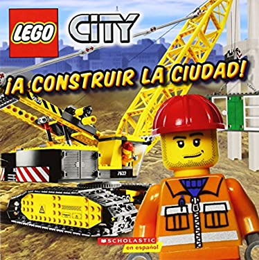 Lego City: A Construir La Ciudad!: (Spanish Language Edition of Lego City: Build This City!) 9780545344647