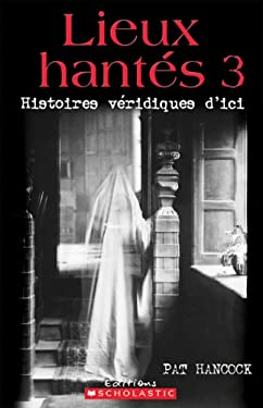Lieux Hantes 3: Histoires Veridiques D'Ici 9780545995306