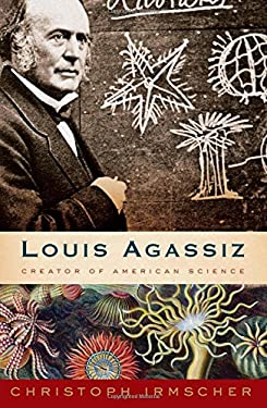 Louis Agassiz: Creator of American Science 9780547577678