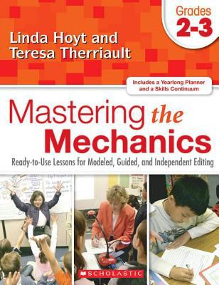 Mastering the Mechanics: Grades 2-3: Ready-To-Use Lessons for Modeled, Guided and Independent Editing