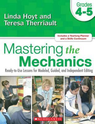 Mastering the Mechanics: Grades 4-5: Ready-To-Use Lessons for Modeled, Guided and Independent Editing 9780545048798