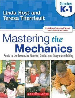 Mastering the Mechanics: Grades K-1: Ready-To-Use Lessons for Modeled, Guided, and Independent Editing 9780545048774