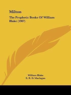Milton: The Prophetic Books of William Blake (1907) 9780548703489